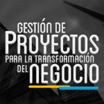 Gestión de Proyectos para la Transformación del Negocio